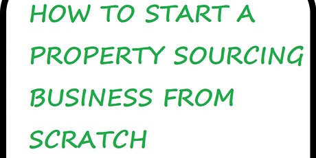 How To Start A Property Sourcing Business From Scratch tickets
