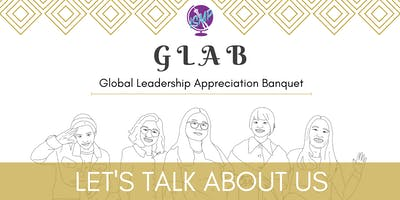 Global Leadership Appreciation Banquet 2019: Let's Talk About Us