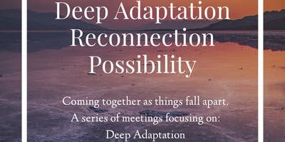 Deep Adaptation in the time of Collapse - Live and Online Training Series - Saturdays.