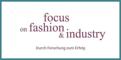 FOCUS ON FASHION AND INDUSTRY | Innovation durch Drittmittelforschung