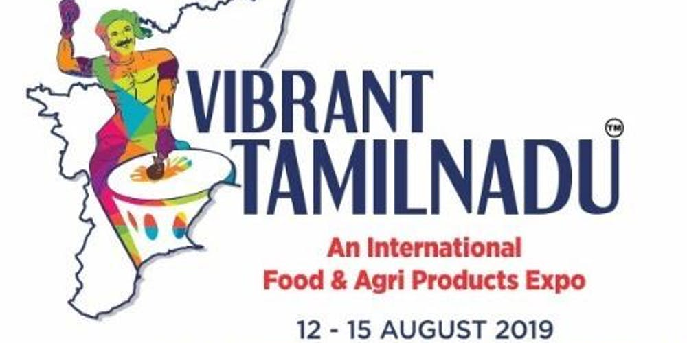 Vibrant Tamilnadu - AN INTERNATIONAL AGRI & FOOD PRODUCTS EXPO 2019