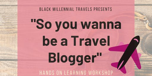 """""""So You Wanna Be A Travel Blogger"""" Workshop"""