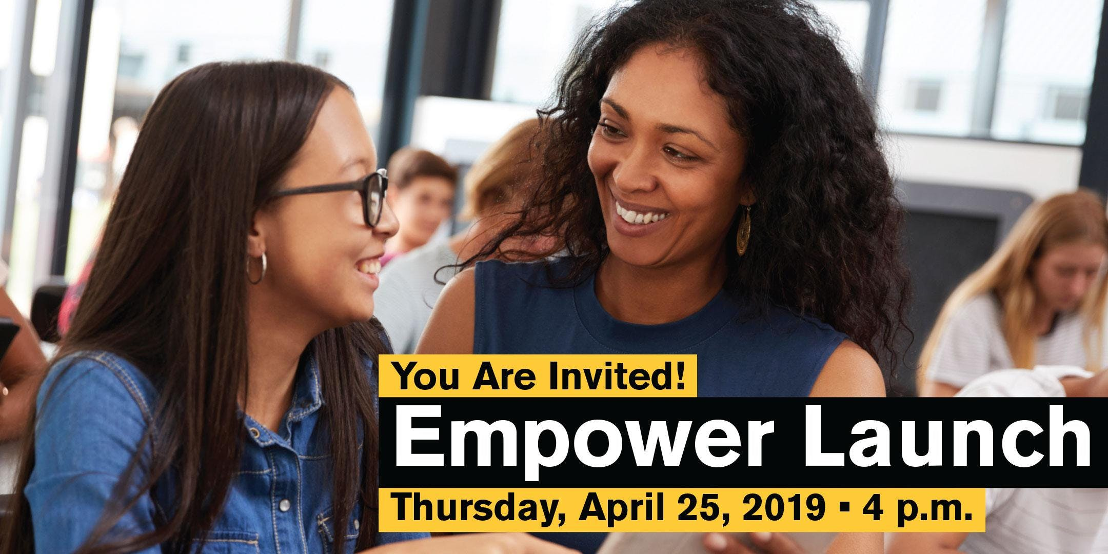 Empower Launch — April 25, 4 p.m.