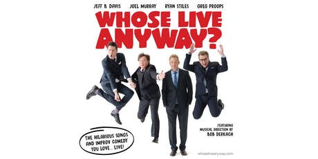 WHOSE LIVE ANYWAY? tickets