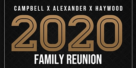 Campbell x Alexander x Haywood | Family Reunion - 2020 | tickets