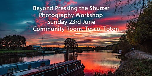 Beyond Pressing the Shutter 2019 Photography Workshop (Toton, Notts)