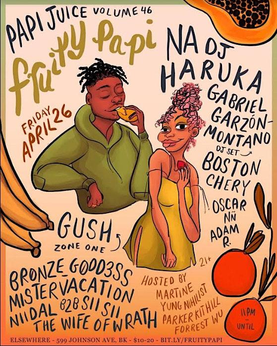 Papi Juice w/ NA DJ, Haruka, Gabriel Garzón-Montano (DJ Set), Boston Cherry, br0nze_g0dd3ss, Mistervacation,  Niidal B2B Sii Sii, The Wife Of Wrath, Oscar Nñ & Adam R.