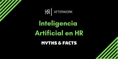 6º BCN HR AFTERWORK. INTELIGENCIA ARTIFICIAL EN HR: MYTHS & FACTS entradas