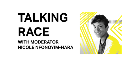 TALKING RACE: An Artist Discussion Series w/ Nicole Nfonoyim-Hara