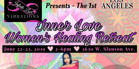 "(Infinite Love Vibrations) Presents""The Inner Love Women's Healing Retreat"" 1st Annual Los Angeles, California Event!! tickets"