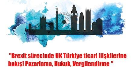 """""""Brexit sürecinde UK Türkiye ticari ilişkilerine bakış! tickets"""