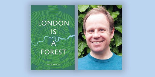 London is a Forest with Paul Wood