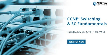 Webinar - CCNP: Switching and EC Fundamentals tickets