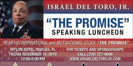 "American Hero Israel Del Toro Jr- ""The Promise"" Luncheon Naples FL November 15, 2019 tickets"