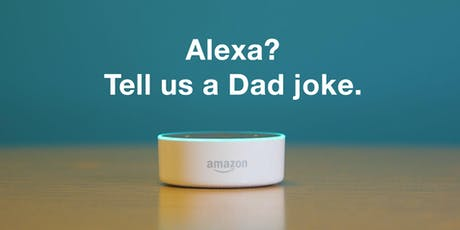 Alexa? Tell us a Dad joke. tickets