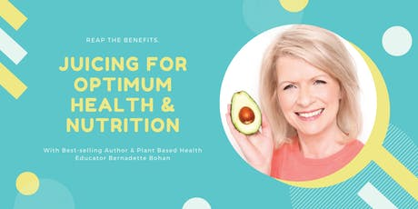 The Ultimate Juicing Workshop for Optimum Nutrition & Health with Bernadette Bohan tickets