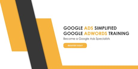 Google Ads Simplified – Google AdWords Training - June 21, 2019 tickets