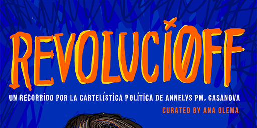 RevoluciOFF: A journey into the political poster of Annelys PM Casanova