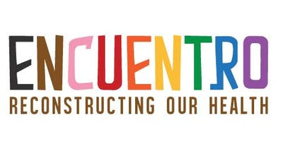 Encuentro 2019: Reconstructing Our Health
