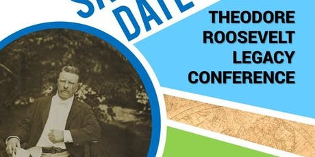Theodore Roosevelt Legacy Conference tickets