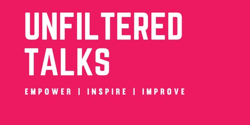 Unfiltered Talks - Empower, Inspire and Improve today