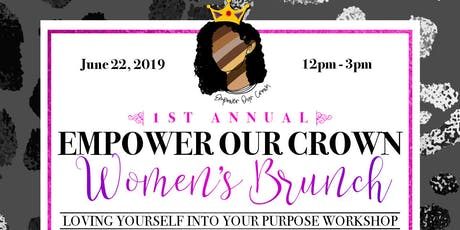 1st Annual Empower Our Crown Women's Brunch: Loving Yourself into Your Purpose Workshop tickets