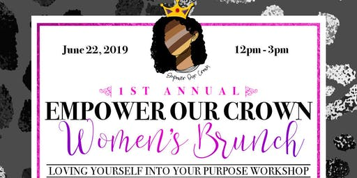 1st Annual Empower Our Crown Women's Brunch: Loving Yourself into Your Purpose Workshop