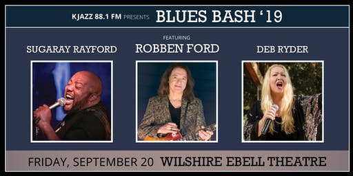 KJAZZ 88.1 Blues Bash Featuring ROBBEN FORD, Sugaray Rayford and Deb Ryder