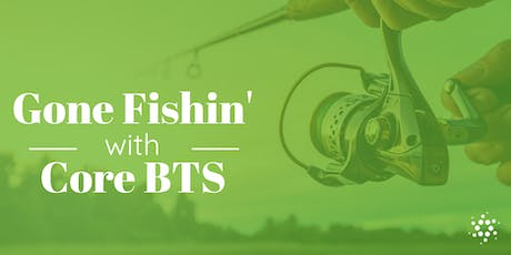Gone Fishin' with Core BTS tickets