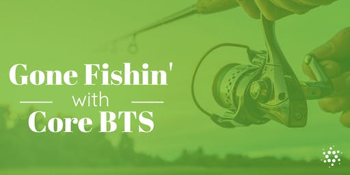 Gone Fishin' with Core BTS