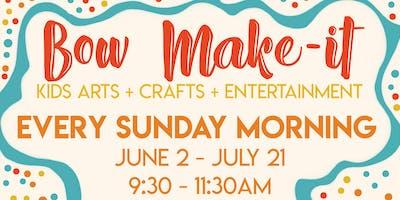 Bow Make-it: Kids Arts + Crafts + Entertainment