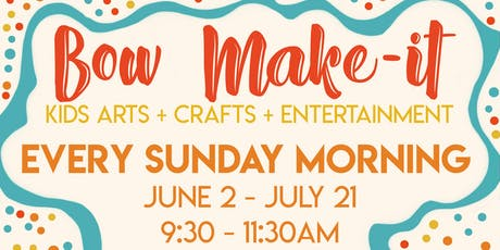 Bow Make-it: Kids Arts + Crafts + Entertainment tickets