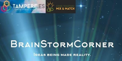 BrainStormCorner - Make Your Ideas Reality (with TampereES and Mix&Match)