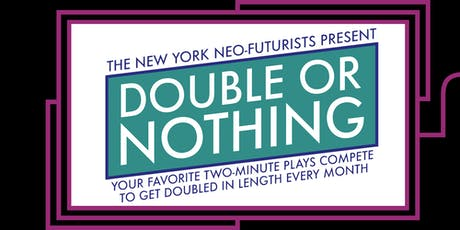 New York Neo-Futurists present Double or Nothing tickets