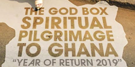 "The God Box Spiritual Pilgrimage to Ghana ""Year of Return 2019"" tickets"