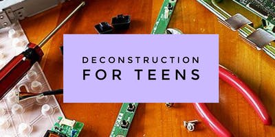 757 Makerspace Cadets (Teens): Deconstruction Day!