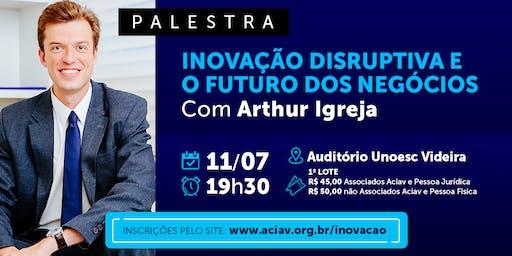 Palestra Inovação Disruptiva e o Futuro dos Negócios com Arthur Igreja