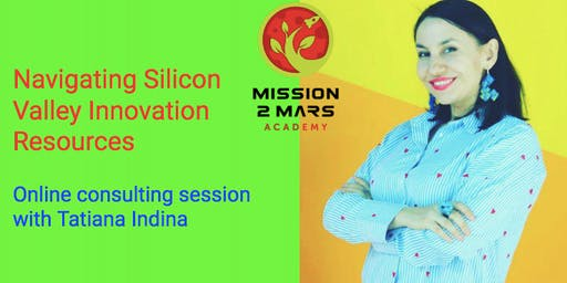 Navigate Silicon Valley Innovation Resources for Your Business. (Free Online Consulting Session with Tatiana Indina)