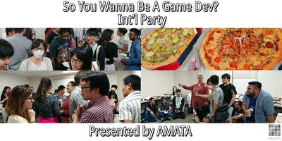So you want to be a Game Dev? 3 - International Party presented by Amata