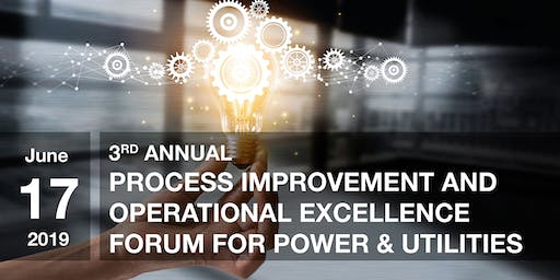 3rd Annual Process Improvement & Op. Excellence Forum for Power & Utilities