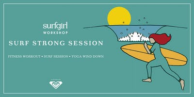 Surf Strong Session  - In association with Roxy