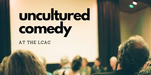 LCAC Presents: Uncultured Comedy
