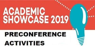 ACADEMIC SHOWCASE 2019! PRECONFERENCE ACTIVITIES