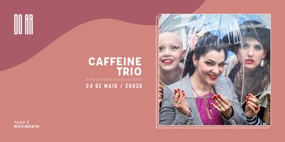 DO AR apresenta Caffeine Trio