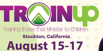 TrainUp - Training those that Minister to Children - Stockton, California August 15-17, 2019
