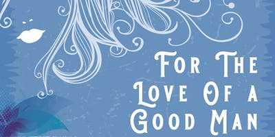FOR THE LOVE OF A GOOD MAN - An UN-Romantic Comedy