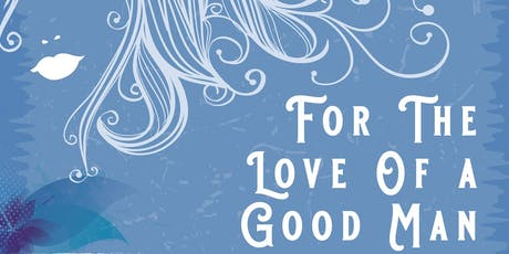 FOR THE LOVE OF A GOOD MAN - An UN-Romantic Comedy tickets