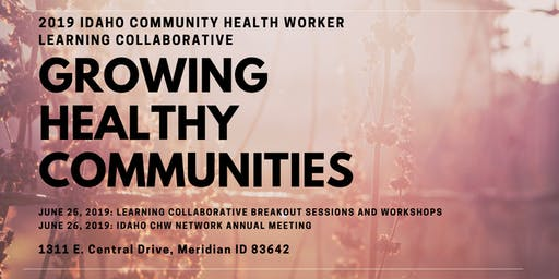 2019 IDAHO COMMUNITY HEALTH WORKER LEARNING COLLABORATIVE: GROWING HEALTHY COMMUNITIES