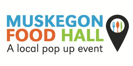Muskegon Food Hall: A Local Pop-Up Event tickets