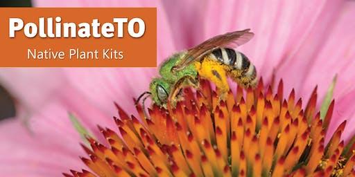 PollinateTO Native Plant Kits - July 13, Ward 19